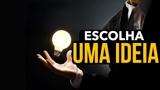 MOTIVAÇÃO DO DIA - ESCOLHA UMA IDEIA!
