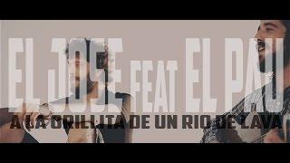 El Jose feat El Pau - A la orillita de un rio de lava