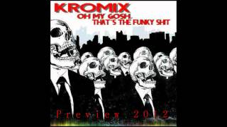 Kromix - Oh My Gosh, That´s The Funky Shit (Dubstep Preview).