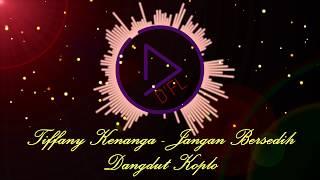 Tiffany Kenanga -  Jangan Bersedih ( Dangdut Koplo Edit  )