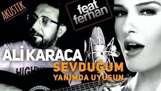 Ali Karaca FT. Ferhan / Sevduğum Yanımda Uyusun (Akustik)
