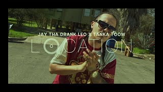[Music Video] Jay Tha Drank Leo x Tanka Toow - Location [Directed by Eric Sattler]