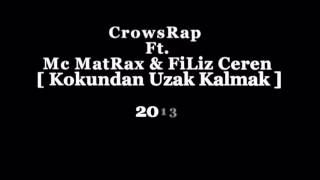 CrowsRap Ft. Mc-MatRax & FiLiz Ceren - [ Kokundan Uzak KaLmak 2013 ]