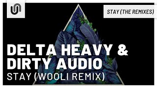 Dirty Audio & Delta Heavy - Stay (ft Holly) (Wooli Remix)