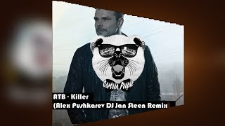 ATB - Killer (Alex Pushkarev & DJ Jan Steen Bootleg)
