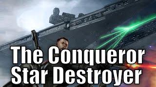 The Conqueror Star Destroyer (The Forgotten Star Destroyer)