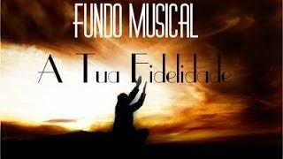 Fundo Musical - A Tua Fidelidade