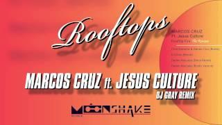 Marcos Cruz ft. Jesus Culture - Rooftops (DJ Gray Remix)