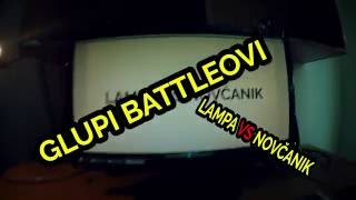 GLUPI BATTLEOVI #1 - LAMPA VS NOVČANIK