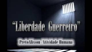 Preto Alisson ft Atividade Humana - Liberdade Guerreiro