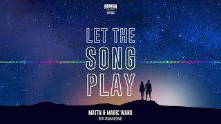 MATTN & Magic Wand (feat. Neisha Neshae) - Let The Song Play (Full Audio)