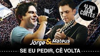 Jorge e Mateus -  Se Eu Pedir Cê Volta? - [DVD Ao Vivo Sem Cortes] - (Clipe Oficial)