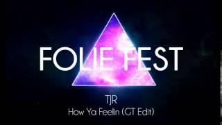 TJR -  How Ya Feelin (GT Edit)