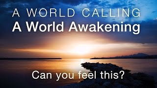 A World Calling, A World Awakening | Can you feel this?