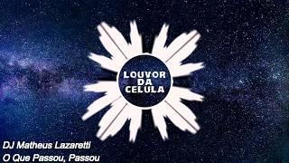 Louvor Da Célula(DJ Matheus Lazaretti-O Que Passou, Passou-Remix