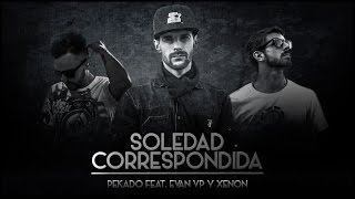Pekado | Soledad Correspondida feat. Evan VP y Xenon | Lyric Video | 2017
