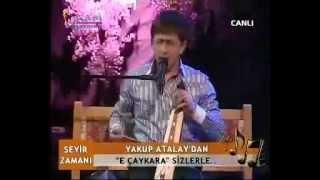 Yakup Atalay E Çaykara Çaykara (Seyir Zamanı)