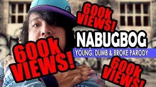 NABUGBOG (Young, Dumb and Broke PARODY) MayorTV