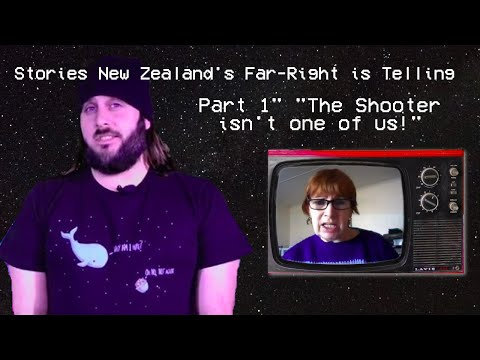 "Stories New Zealand's Far Right is Telling - Part 1 ""The Shooter Isn't one of us"""