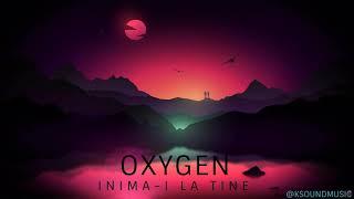 OXYGEN - INIMA-I LA TINE (AUDIO)