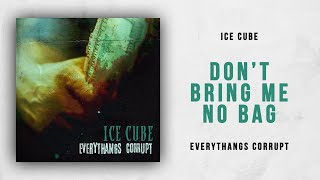 Ice Cube - Don't Bring Me No Bag (Everythangs Corrupt)