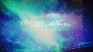 MYSTICAL SOUND WAVES:   The Mystic's Way to Surrender: Illuminating the Mind with Crystal Bowls
