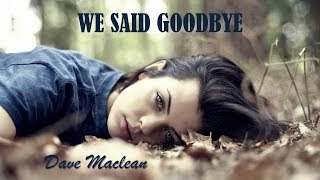 We Said Goodbye Dave Maclean (TRADUÇÃO) HD (Lyrics Video)