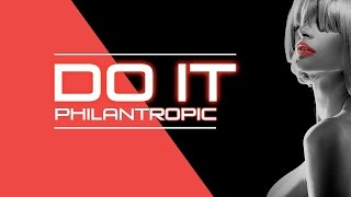 Do It - Philantropic, EDM, Club, Dance Party  2017