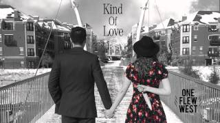 Kind Of Love - One Flew West (Official Audio)