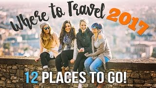 WHERE to TRAVEL in 2017: 12 PLACES TO GO !