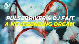 Pulsedriver & DJ Fait - A Neverending Dream (Hard Dance Mix)