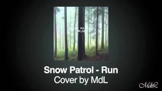 "Snow Patrol - ""Run"" (Cover by MdL)"