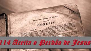 Harpa Cristã, Nº 114 Aceita o Perdão de Jesus