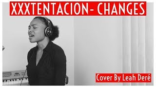 XXXTENTACION-Changes (Cover By Leah Deré)