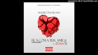 Mauro Pastrana ft. Zona 5 - Fica Com A Tua Amiga (2k17)