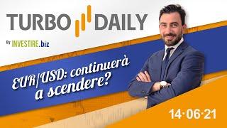 Turbo Daily 14.06.2021 - EUR/USD: continuerà a scendere?