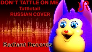 #Tattletail [Don't Tattle On Me] REMIX RUS song #cover