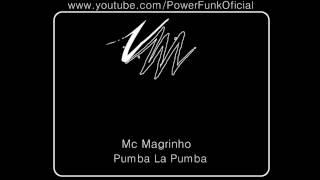 MC MAGRINHO - PUMBA LA PUMBA ( DJ'S JOÃO MLK DOIDO E DJ KIVA )