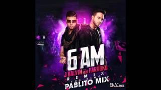 J Balvin Ft. Farruko - 6 AM (Remix Pablito Mix)
