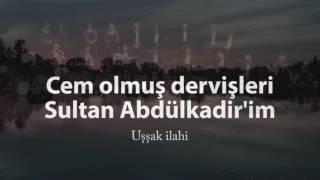 Cem olmuş dervişleri Sultan Abdülkadir'im - Uşşak ilahi