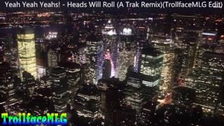 Yeah Yeah Yeahs - Heads Will Roll (A-Trak Remix)(TrollfaceMLG Edit)