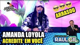 """AMANDA LOYOLA """"ACREDITE EM VOCÊ"""" - JOVENS TALENTOS 2018 (RAUL GIL)"""