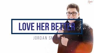 Jordan Smith - Love Her Better (lyrics)