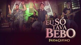 Fred & Gustavo - Eu Só Tava Bebo (EP Eu Tô Com Você)