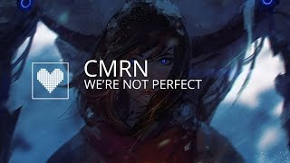 CMRN - We're Not Perfect