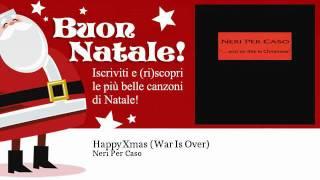 Neri Per Caso - Happy Xmas (War Is Over) - Natale