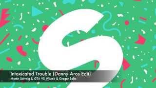 Martin Solveig & GTA VS Wiwek & Gregor Salto - Intoxicated Trouble (Danny Aros Edit)