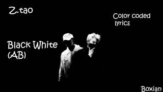 Z.Tao Black white (AB) Color coded lyrics [Pinyin/Chinese/English]