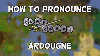 How to Actually Pronounce Ardougne!
