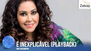 Rose Nascimento - É Inexplicável (Playback) | Zekap Music